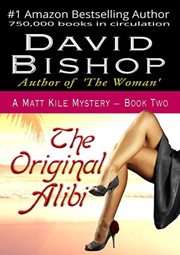 The Original Alibi (A Matt Kile Mystery Book 2) by [Bishop, David]