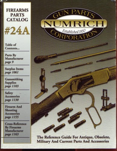 Firearms Parts Catalog #24A Numrich Gun Parts Corporation 2002 (The Reference Guide for Antique, Obsolete, Military and Current Parts and Accessories)