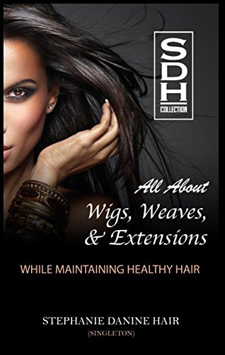 All About Wigs, Weaves, & Extensions: While Maintaining Healthy Hair