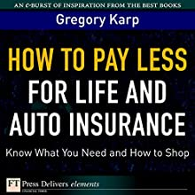How to Pay Less for Life and Auto Insurance: Know What You Need and How to Shop Audiobook by Gregory Karp Narrated by Gabra Zackman