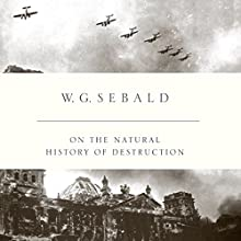 On the Natural History of Destruction Audiobook by W. G. Sebald, Anthea Bell - Translator Narrated by Simon Vance