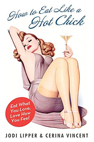 Download How to Eat Like a Hot Chick: Eat What You Love, Love How You Feel ebook