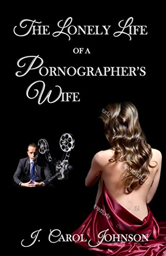 The Lonely Life of a Pornographer's Wife by [Johnson, J. Carol]