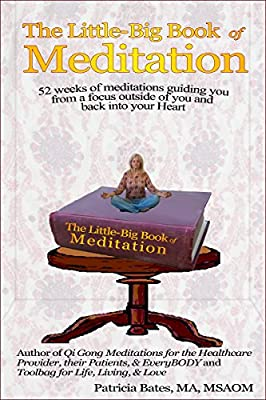 The Little-Big Book of Meditation: 52 Weeks of Meditations Guiding You from Outside of You, to Inside of You, and Into Your Heart.