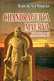 Chandragupta Maurya and His Times: Madras University, Sir William Meyer Lectures, 1940-41
