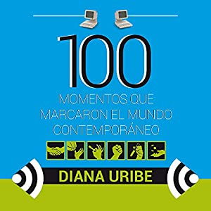 100 momentos que marcaron el mundo contemporáneo [100 Moments That Inspire Us to Greater Things] Hörbuch
