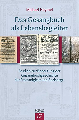 Das Gesangbuch als Lebensbegleiter: Studien zur Bedeutung der Gesangbuchgeschichte für Frömmigkeit und Seelsorge