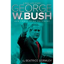 George W. Bush: Our Forty-Third President (A Real-Life Story)