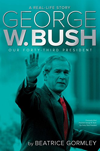 George W. Bush: Our Forty-Third President (A Real-Life - George W Bush Autobiography