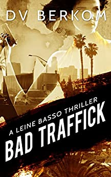 Bad Traffick: A Leine Basso Thriller (#2) by [Berkom, D.V.]