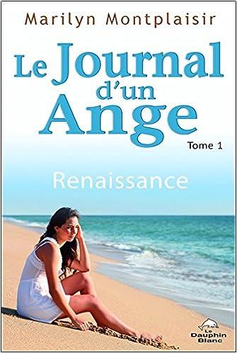 Le journal d'un Ange Tome 1 - Renaissance - Marilyn Montplaisir (2018) sur Bookys