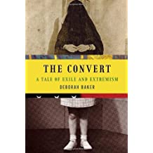 The Convert: A Tale of Exile and Extremism by Deborah Baker (2011-05-10)