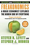 Freakonomics [Revised and Expanded]: A Rogue Economist Explores the Hidden Side of Everything, Steven D. Levitt, Stephen J. Dubner, 0061234001