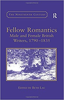 Fellow Romantics: Male and Female British Writers, 1790-1835 (Nineteenth Century Series)