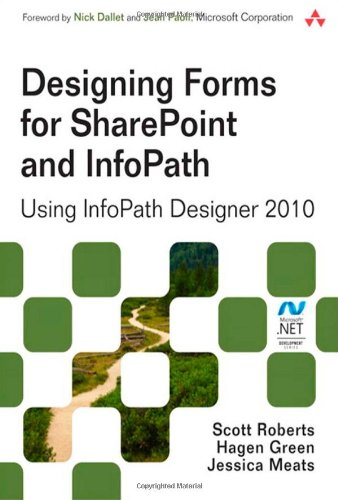 Designing Forms for SharePoint and InfoPath: Using InfoPath Designer 2010 (2nd Edition) (Microsoft Windows Development Series) (Exchange 2010 Enterprise)