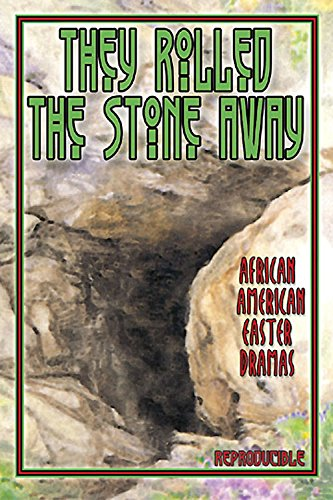 They Rolled the Stone Away: African American Easter Drama