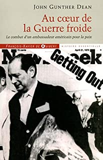 Au coeur de la Guerre froide : le combat d'un ambassadeur américain pour la paix, Dean, John Gunther (1926-....)
