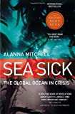 Front cover for the book Sea Sick: The Global Ocean in Crisis by Alanna Mitchell