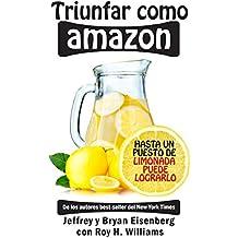Triunfar como Amazon: Hasta un puesto de limonada puede lograrlo (Spanish Edition)