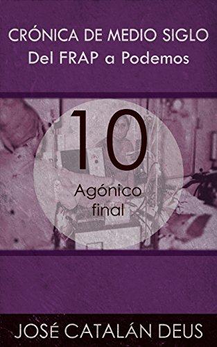 Agónico final (Del FRAP a Podemos. Crónica de medio siglo nº 10) (