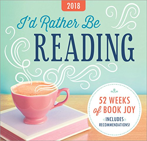 2018 I'd Rather Be Reading Easel Calendar: 52 Weeks of Book Joy (Desk Calendar For Women)