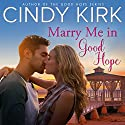 Marry Me in Good Hope: A Good Hope Novel, Book 6 Audiobook by Cindy Kirk Narrated by Amy McFadden
