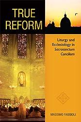 True Reform: Liturgy and Ecclesiology in  Sacrosanctum Concilium (Pueblo Books)