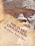 The Olmec Civilization, Riètte Sinclair, 1466245751
