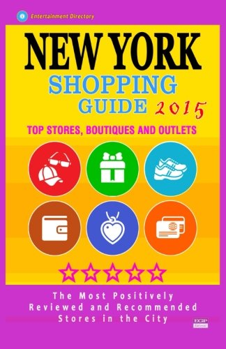 New York Shopping Guide 2015: Best Rated Stores in New York, NY - 500 Shopping Spots: Top Stores, Boutiques and Outlets recommended for Visitors, (Guide 2015). - Stephanie Top In Black