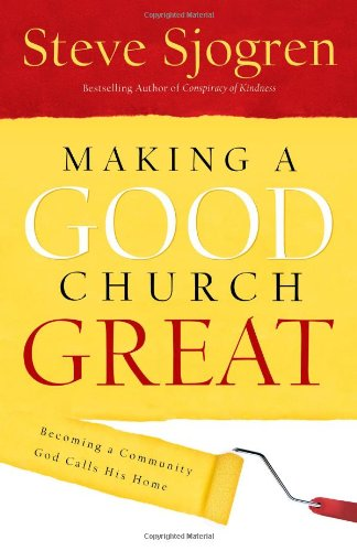 Making a Good Church Great: Becoming a Community God Calls His Home
