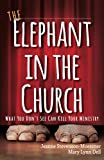 img - for The Elephant in the Church: What You Don't See Can Kill Your Ministry book / textbook / text book
