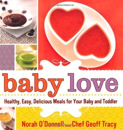 Baby Love: Healthy, Easy, Delicious Meals for Your Baby and Toddler by Norah O'Donnell (2010-08-31)