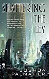 Shattering the Ley: Book One of the Ley