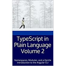 TypeScript in Plain Language Volume 2: Namespaces, Modules, and a Gentle Introduction to the Angular CLI (Teach-Yourself To Program Book 3)