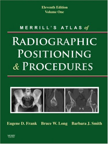 Merrill's Atlas of Radiographic Positioning and Procedures, 11th Edition (3-Volume Set)