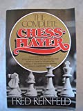The Complete Chessplayer, Fred Reinfeld, 0131591290