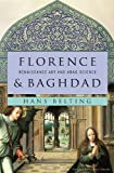 Florence and Baghdad, Hans Belting, 0674050045