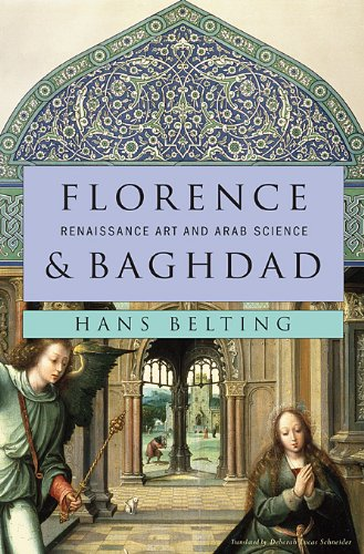 Florence and Baghdad: Renaissance Art and Arab Science ()