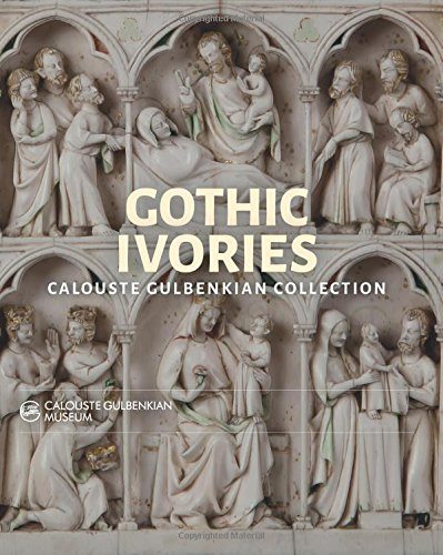 Gothic Ivories: Calouste Gulbenkian Museum