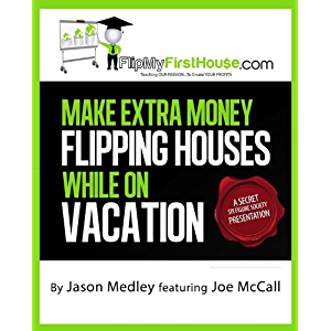 Make Extra Money Flipping Houses While On Vacation (A Secret Six Figure Society Real Estate Investing Presentation Book…