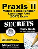 Praxis Ii Middle School English Language Arts (5047) Exam Secrets Study Guide : Praxis II Test Review for the Praxis II Subject Assessments, Praxis II Exam Secrets Test Prep Team, 1630945951