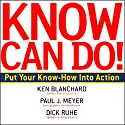 Know Can Do! Audiobook by Ken Blanchard, Paul J. Meyer, Dick Ruhe Narrated by Mark Barbolak