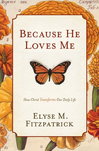 Because He Loves Me: How Christ Transforms Our Daily Life (He Best Of Me)