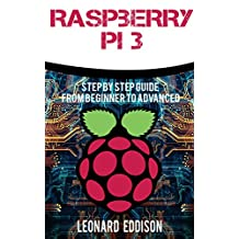 Raspberry Pi: Step By Step Guide From Beginner To Advanced