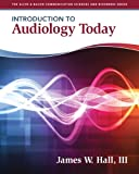 Introduction to Audiology Today, Hall, James W., 0205569234