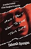 And I Don't Want to Live This Life, Deborah Spungen, 0449911411