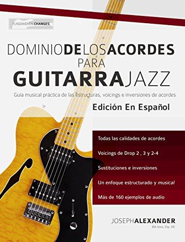 Dominio de los acordes para guitarra jazz: Guía musical práctica de las estructuras, voicings e inversiones de acordes (Spanish Edition)