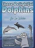 Those Delightful Dolphins, Jan Lee Wicker, 1561643807