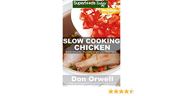 Slow Cooking Chicken: Over 90 Low Carb Slow Cooker Chicken Recipes full o Dump Dinners Recipes and Quick & Easy Cooking Recipes (Low Carb Slow Cooking Chicken Book 11)