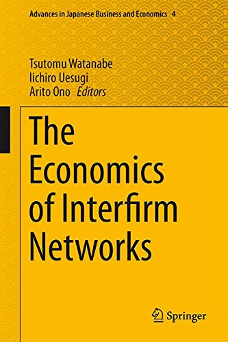 The Economics of Interfirm Networks (Advances in Japanese Business and Economics)